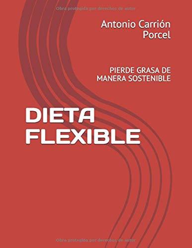 DIETA FLEXIBLE: PIERDE GRASA DE MANERA SOSTENIBLE
