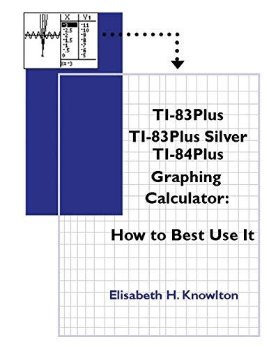 TI83Plus TI83Plus Silver TI84Plus Graphing Calculator: How To Best Use It! 4th...