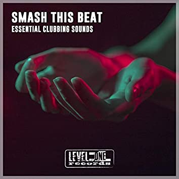 Smash This Beat (Essential Clubbing Sounds)