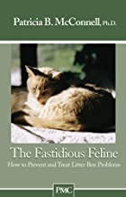 The Fastidious Feline: How to Treat and Prevent Litter Box Problems