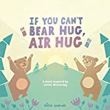 If You Can't Bear Hug, Air Hug: A Book Inspired by Social Distancing