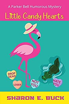 Little Candy Hearts: A Parker Bell Humorous Mystery (English Edition) by [Sharon E.  Buck]