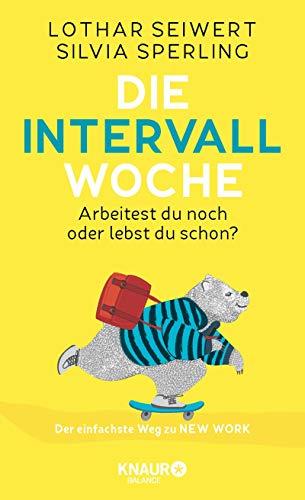 Die Intervall-Woche: Arbeitest du noch oder lebst du schon? Der einfachste Weg zu NEW WORK (inkl. Intervalltypen-Test und New-Work-Skills)