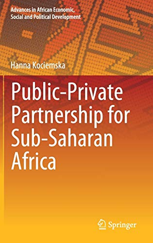 Public–Private Partnership for Sub-Saharan Africa (Advances in African Economic, Social and Political Development)