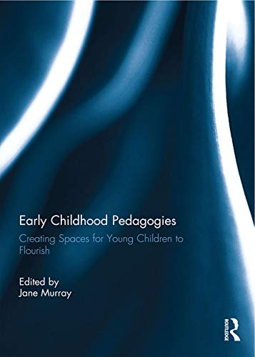 Early Childhood Pedagogies: Creating spaces for young children to flourish (English Edition)