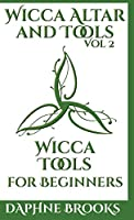 Wicca Altar and Tools - Wicca Tools for Beginners: The Complete Guide to: Candle, Herbs, Crystals, Tarot, Essential Oils and Altar - How to Start Guidebook