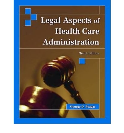 [(Legal Aspects of Health Care Admin)] [Author: George D. Pozgar] published on (December, 2006)