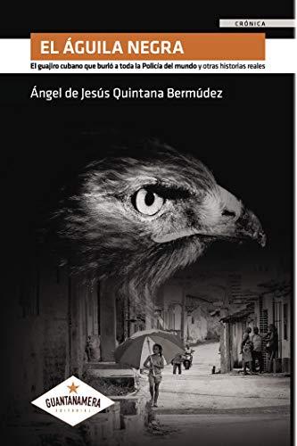 El Águila Negra: El guajiro cubano que burló a toda la Policía del mundo y otras historias reales