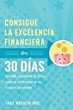 Consigue la excelencia financiera en 30 días: Aprende a gestionar tu dinero como un profesional de las finanzas personales