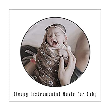 Sleepy Instrumental Music for Baby: Help for the Parents when the Child does't want to Sleep or often Wakes Up at Night