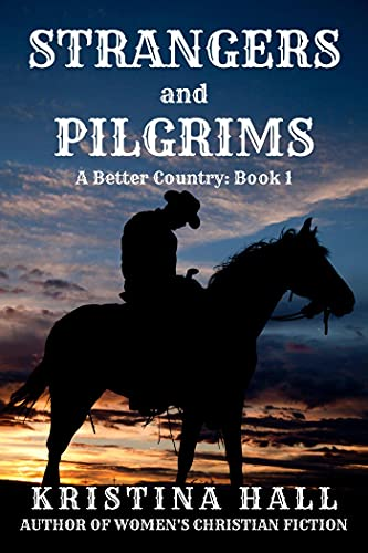 Strangers and Pilgrims (A Better Country Book 1) by [Kristina Hall]