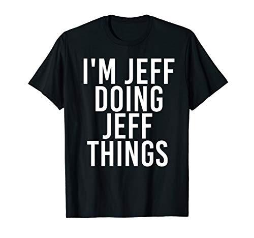 I'M JEFF DOING JEFF THINGS Shirt Fu…