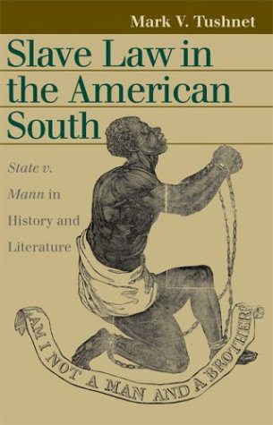 Slave Law in the American South: State v. Mann in History and Literature (Landmark Law Cases & American Society)