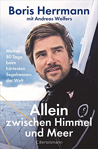Allein zwischen Himmel und Meer: Meine 80 Tage beim härtesten Segelrennen der Welt - Boris Herrmann erstmals ausführlich über seine Teilnahme an der Vendée Globe. Mit zahlreichen Bildern