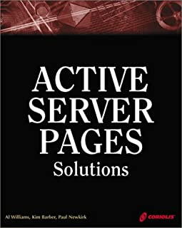 Active Server Pages Solutions: An Essential Guide for Dynamic, Interactive Web Site Development