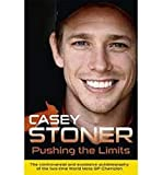 Pushing the Limits: The Two-Time World MotoGP Champion?s Own Explosive Story - Casey Stoner