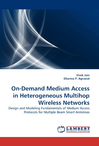 On-Demand Medium Access in Heterogeneous Multihop Wireless Networks: Design and Modeling Fundamentals of Medium Access Protocols for Multiple Beam Smart Antennas
