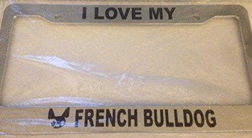 I Love my French Bulldog - Automotive Chrome Automotive License Plate Frame - Love My Dog Cat Animal Lover