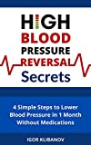 High Blood Pressure Reversal Secrets: 4 Simple Secrets to Lower Blood Pressure in 1 Month Without Medications