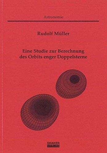 Eine Studie zur Berechnung des Orbits enger Doppelsterne (Berichte aus der Astronomie)