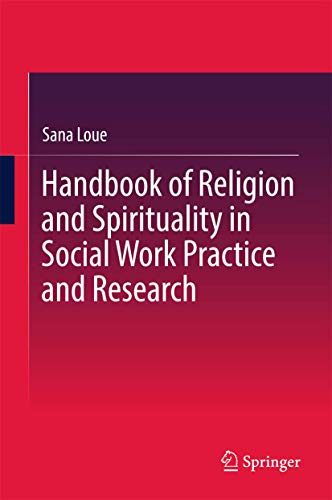 Compare Textbook Prices for Handbook of Religion and Spirituality in Social Work Practice and Research 1st ed. 2017 Edition ISBN 9781493978427 by Loue, Sana