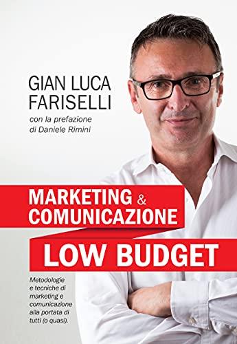 Marketing e Comunicazione Low Budget: Metodologie e tecniche di marketing e...