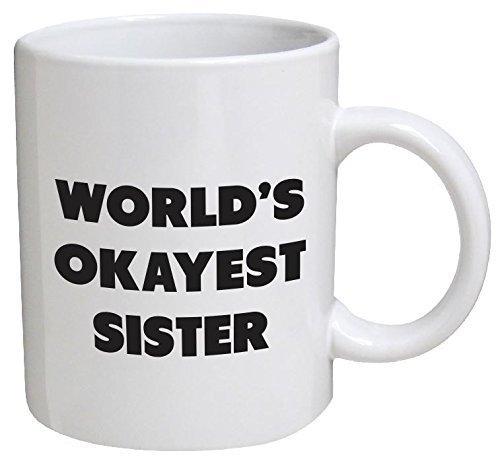 Funny Mug - World's Okayest Sister - 11 OZ Coffee Mugs - Funny Inspirational and sarcasm - By A Mug To Keep TM