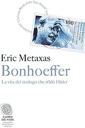 Bonhoeffer: La vita del teologo che sfidò Hitler (Campo dei fiori Vol. 13)