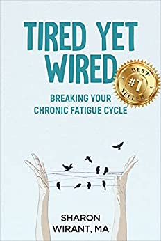 Tired Yet Wired: Breaking Your Chronic Fatigue Cycle by [Sharon Wirant]