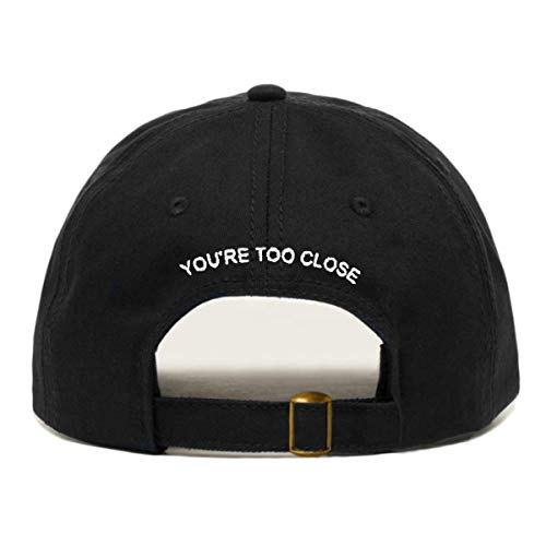 You're Too Close Dad Hat, Embroidered Baseball Cap, 100% Cotton, Unstructured Low Profile, Adjustable Strap Back, 6 Panel, One Size Fits Most (Multiple Colors) (Black)