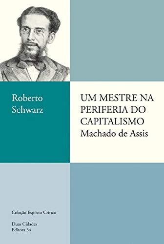 Um mestre na periferia do capitalismo: Machado de Assis