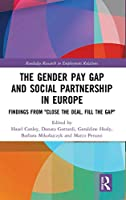 """The Gender Pay Gap and Social Partnership in Europe: Findings from """"Close the Deal, Fill the Gap"""" (Routledge Research in Employment Relations)"""