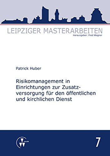 Risikomanagement in Einrichtungen zur Zusatzversorgung für den öffentlichen und kirchlichen Dienst (Leipziger Masterarbeiten)