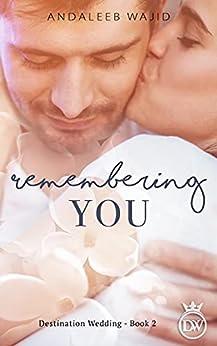 Remembering You: A Destination Wedding Book (Destination Weddings 2) by [Andaleeb Wajid]
