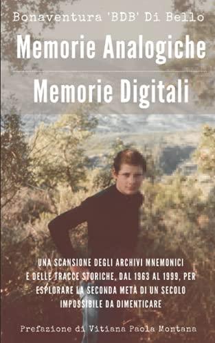 Memorie Analogiche - Memorie Digitali: Una scansione degli archivi mnemonici e delle tracce storiche dal 1963 al 1999, per esplorare la seconda metà di un secolo impossibile da dimenticare