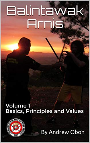 Balintawak Arnis: Basics, Principles and Values (Volume 1) (English Edition)