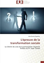 L'épreuve de la transformation sociale: Le chemin de croix de la participation citoyenne Préface du Pr. Isaac Tamba (French Edition)