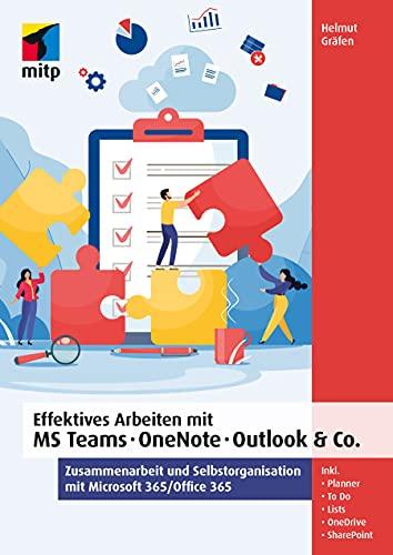 Effektives Arbeiten mit MS Teams, OneNote, Outlook & Co.: Zusammenarbeit und Selbstorganisation mit Microsoft 365/ Office 365 (mitp Professional)