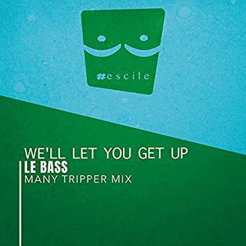 We'Ll Let You Get Up (Many Tripper Mix)
