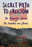 Secret Path to Freedom: The `Grenselose` Stories & The forgotten war Heroes (English Edition)
