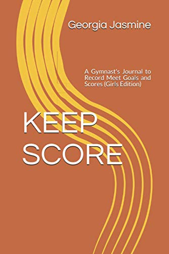 KEEP SCORE: A Gymnast's Journal to Record Meet Goals and Scores (Girls Edition)