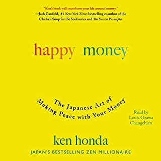 Happy Money     The Japanese Art of Making Peace with Your Money              By:                                                                                                                                 Ken Honda                               Narrated by:                                                                                                                                 Louis Ozawa Changchien                      Length: 5 hrs and 24 mins     18 ratings     Overall 4.7