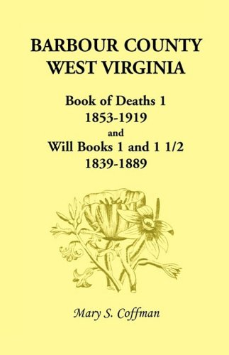 Barbour County, West Virginia, Book of Deaths 1, 1853-1919 and Will Books 1 and 1 1/2, 1839-1889