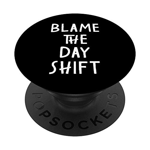 Funny shipping warehouse worker Blame the - day night shift PopSockets PopGrip: Agarre intercambiable para Teléfonos y Tabletas