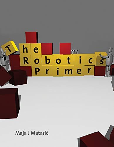 The Robotics Primer (Intelligent Robotics and Autonomous Agents series)
