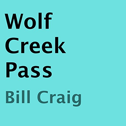Wolf Creek Pass                   By:                                                                                                                                 Bill Craig                               Narrated by:                                                                                                                                 Christopher Eicher                      Length: 1 hr and 47 mins     Not rated yet     Overall 0.0