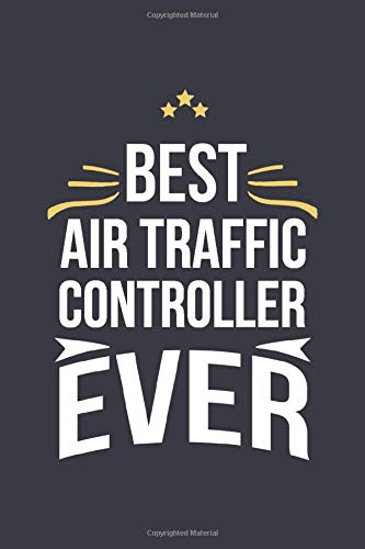 Best Air Traffic Controller Ever: Blank Lined Journal Notebook for An Air Traffic Controller