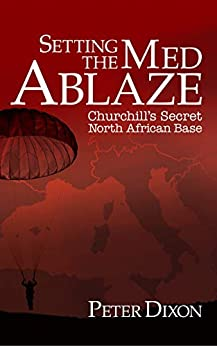 Book cover image for Setting the Med Ablaze: Churchill's Secret North African Base