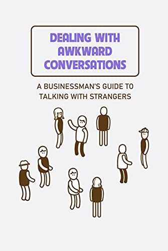 Dealing with Awkward Conversations: A Businessman's Guide to Talking with Strangers: How to Talk to Anyone (English Edition)