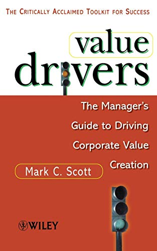 Value Drivers: The Manager's Guide for Driving Corporate Value Creation